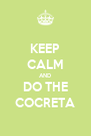 KEEP CALM AND DO THE COCRETA - Personalised Poster A4 size