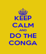 KEEP CALM AND DO THE CONGA - Personalised Poster A4 size