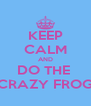 KEEP CALM AND DO THE  CRAZY FROG - Personalised Poster A4 size