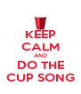 KEEP CALM AND DO THE CUP SONG - Personalised Poster A4 size