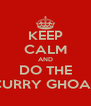 KEEP CALM AND DO THE CURRY GHOAT - Personalised Poster A4 size