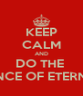 KEEP CALM AND DO THE  DANCE OF ETERNITY - Personalised Poster A4 size