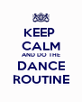 KEEP  CALM AND DO THE DANCE ROUTINE - Personalised Poster A4 size