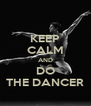 KEEP CALM AND DO THE DANCER - Personalised Poster A4 size
