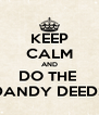 KEEP CALM AND DO THE  DANDY DEEDS - Personalised Poster A4 size