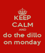 KEEP CALM AND do the dillo on monday - Personalised Poster A4 size