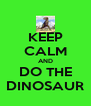KEEP CALM AND DO THE DINOSAUR - Personalised Poster A4 size