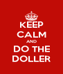 KEEP CALM AND DO THE DOLLER - Personalised Poster A4 size