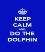 KEEP CALM AND DO THE DOLPHIN - Personalised Poster A4 size