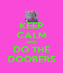 KEEP CALM AND DO THE DOOBERS - Personalised Poster A4 size