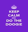 KEEP CALM AND DO THE DOOGIE - Personalised Poster A4 size