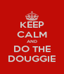 KEEP CALM AND DO THE DOUGGIE - Personalised Poster A4 size