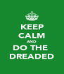 KEEP CALM AND DO THE  DREADED - Personalised Poster A4 size
