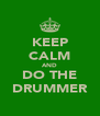 KEEP CALM AND DO THE DRUMMER - Personalised Poster A4 size