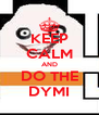 KEEP CALM AND DO THE DYMI - Personalised Poster A4 size