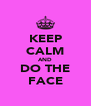 KEEP CALM AND DO THE FACE - Personalised Poster A4 size
