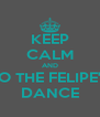 KEEP CALM AND DO THE FELIPE'S  DANCE - Personalised Poster A4 size
