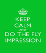 KEEP CALM AND DO THE FLY IMPRESSION - Personalised Poster A4 size