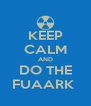 KEEP CALM AND DO THE FUAARK  - Personalised Poster A4 size