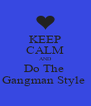KEEP CALM AND Do The  Gangman Style  - Personalised Poster A4 size
