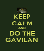 KEEP CALM AND DO THE GAVILAN - Personalised Poster A4 size