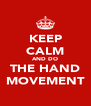 KEEP CALM AND DO THE HAND MOVEMENT - Personalised Poster A4 size