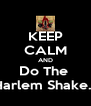KEEP CALM AND Do The  Harlem Shake... - Personalised Poster A4 size