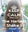 KEEP CALM AND DO The Harlem Shake ! - Personalised Poster A4 size
