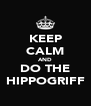 KEEP CALM AND DO THE HIPPOGRIFF - Personalised Poster A4 size
