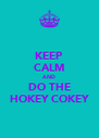 KEEP CALM AND DO THE HOKEY COKEY - Personalised Poster A4 size