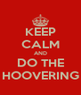 KEEP CALM AND DO THE HOOVERING - Personalised Poster A4 size