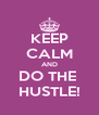 KEEP CALM AND DO THE  HUSTLE! - Personalised Poster A4 size