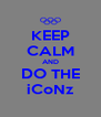 KEEP CALM AND DO THE iCoNz - Personalised Poster A4 size