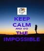 KEEP CALM AND DO THE IMPOSSIBLE - Personalised Poster A4 size