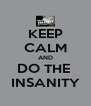 KEEP CALM AND DO THE  INSANITY - Personalised Poster A4 size