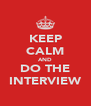 KEEP CALM AND DO THE INTERVIEW - Personalised Poster A4 size