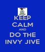 KEEP CALM AND DO THE INVY JIVE - Personalised Poster A4 size