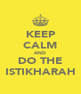 KEEP CALM AND DO THE ISTIKHARAH - Personalised Poster A4 size