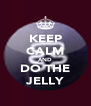KEEP CALM AND DO THE JELLY - Personalised Poster A4 size