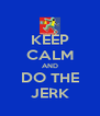 KEEP CALM AND DO THE JERK - Personalised Poster A4 size