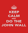 KEEP CALM AND DO THE JOHN WALL - Personalised Poster A4 size