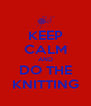 KEEP CALM AND DO THE KNITTING - Personalised Poster A4 size