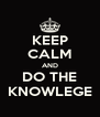 KEEP CALM AND DO THE KNOWLEGE - Personalised Poster A4 size