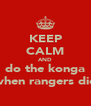 KEEP CALM AND do the konga when rangers die - Personalised Poster A4 size