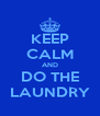 KEEP CALM AND DO THE LAUNDRY - Personalised Poster A4 size