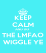 KEEP CALM AND DO  THE LMFAO WIGGLE YE - Personalised Poster A4 size