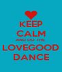 KEEP CALM AND DO THE  LOVEGOOD DANCE - Personalised Poster A4 size