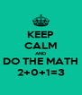 KEEP CALM AND DO THE MATH 2+0+1=3 - Personalised Poster A4 size