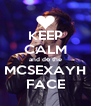 KEEP CALM and do the MCSEXAYH FACE - Personalised Poster A4 size