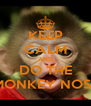 KEEP CALM AND DO THE MONKEY NOSE - Personalised Poster A4 size